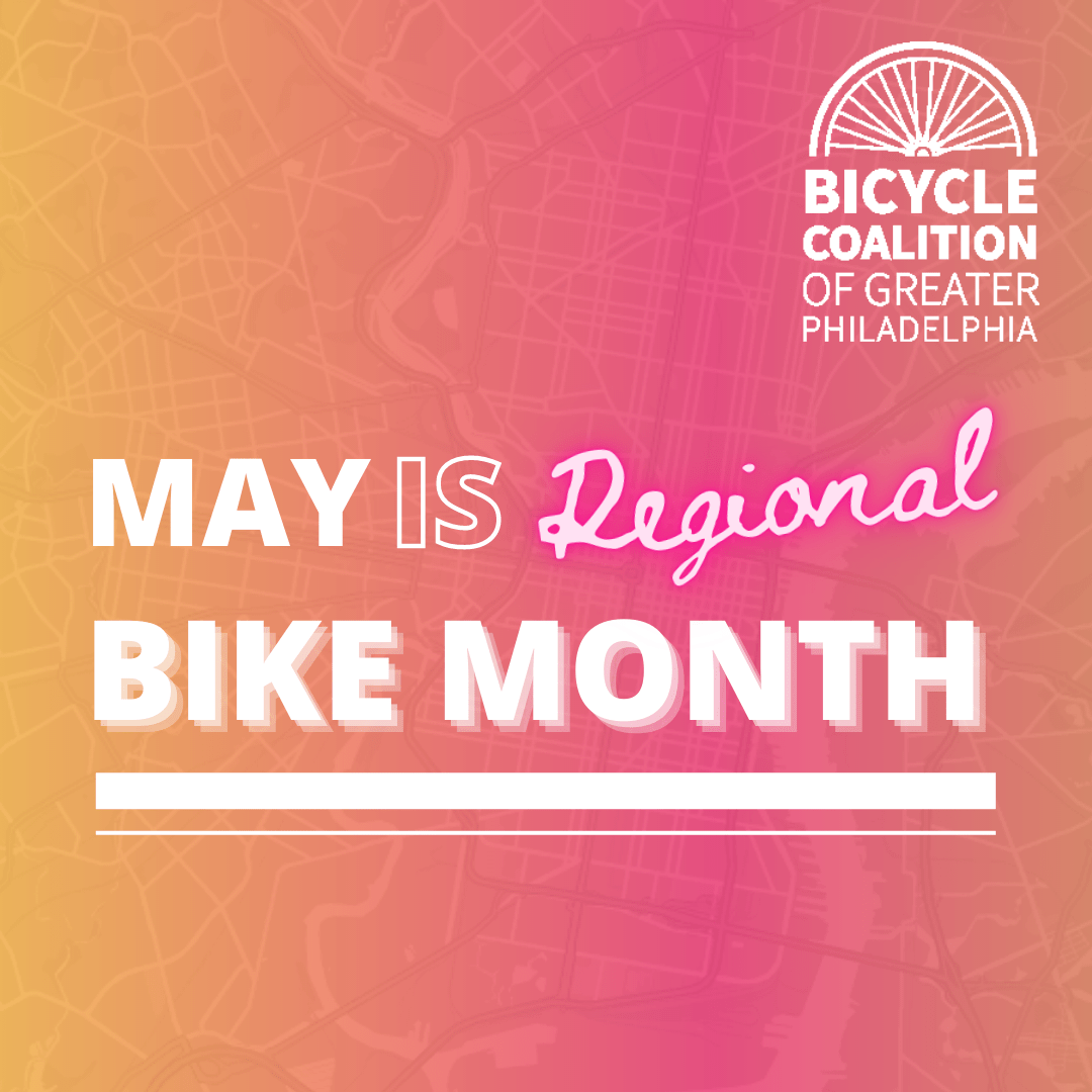 May is Regional Bike Month hosted by the Bicycle Coalition. Map of Philly in the background with a yellow, hot pink and orange gradient overlaid.